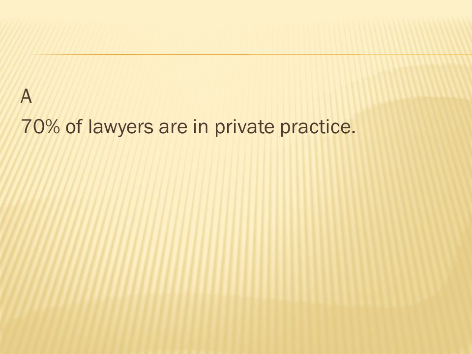 A 70% of lawyers are in private practice.