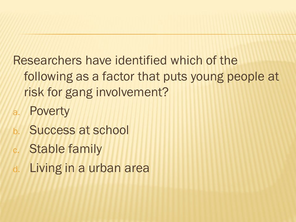 Researchers have identified which of the following as a factor that puts young people at risk for gang involvement.