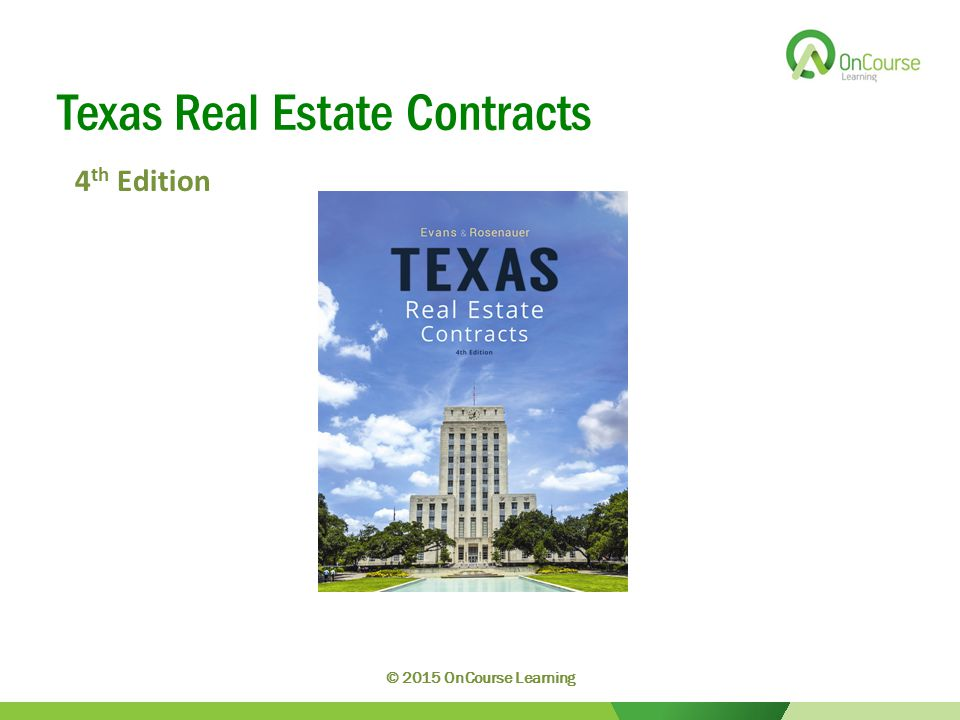 Texas Real Estate Contracts 4 th Edition © 2015 OnCourse Learning