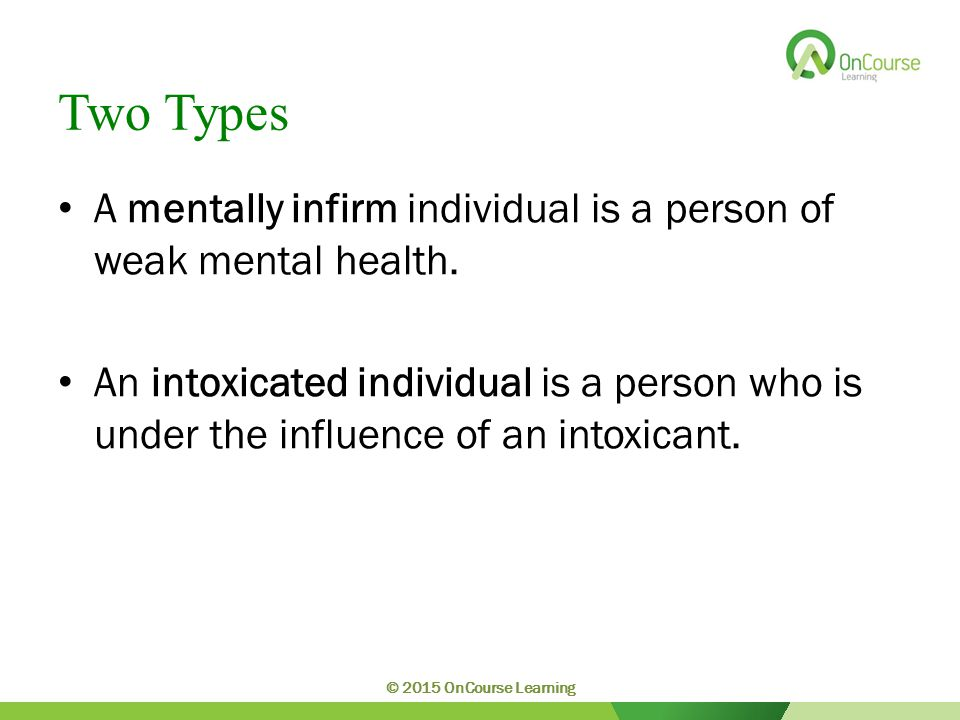 Two Types A mentally infirm individual is a person of weak mental health.