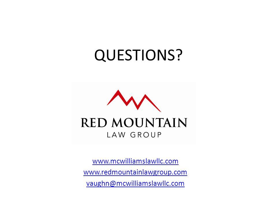 QUESTIONS? www.mcwilliamslawllc.com www.redmountainlawgroup.com vaughn@mcwilliamslawllc.com