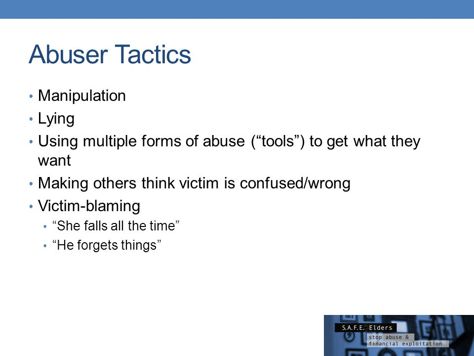 """Abuser Tactics Manipulation Lying Using multiple forms of abuse (""""tools"""") to get what they want Making others think victim is confused/wrong Victim-bl"""