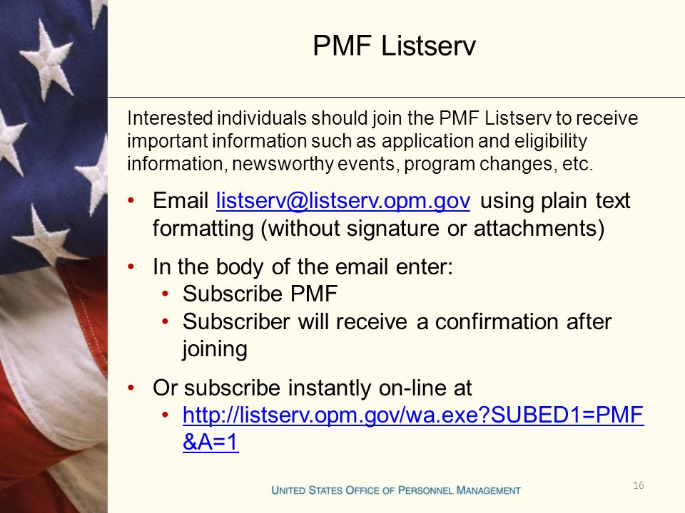 PMF Listserv Interested individuals should join the PMF Listserv to receive important information such as application and eligibility information, newsworthy events, program changes, etc.