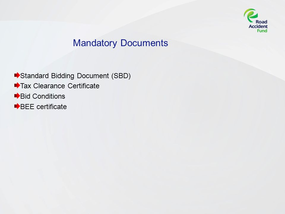 Mandatory Documents Standard Bidding Document (SBD) Tax Clearance Certificate Bid Conditions BEE certificate