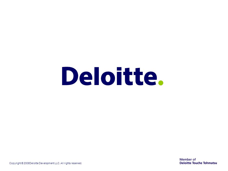 Copyright © 2008Deloitte Development LLC. All rights reserved.