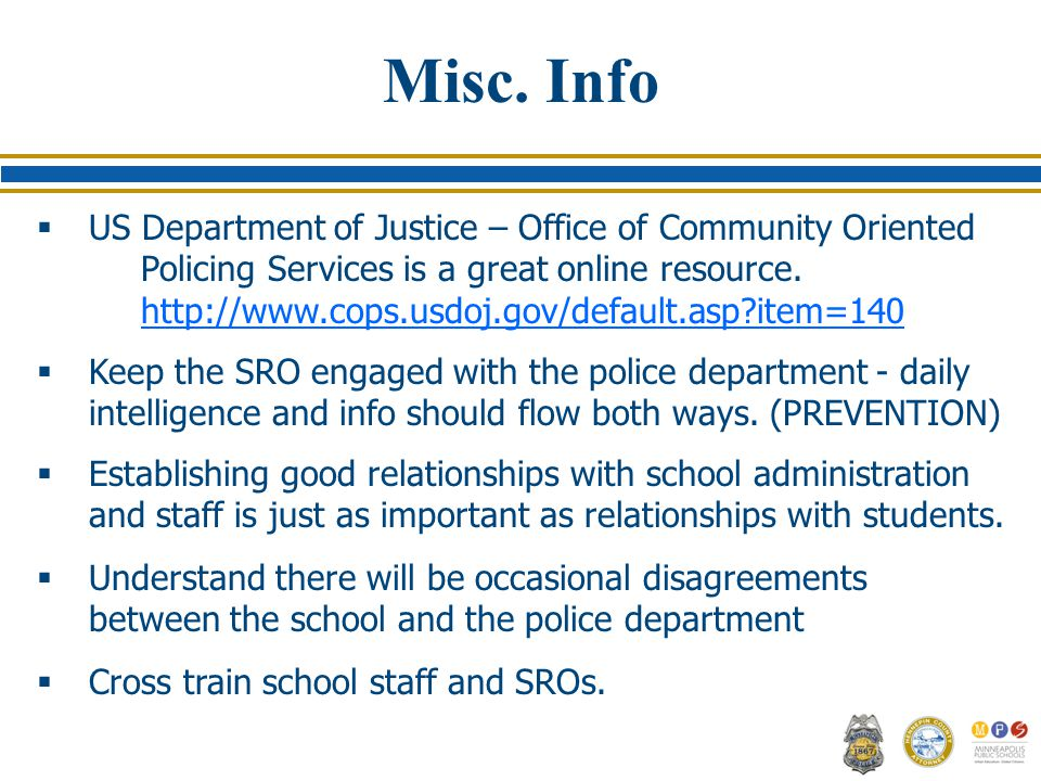 Misc. Info  US Department of Justice – Office of Community Oriented Policing Services is a great online resource. http://www.cops.usdoj.gov/default.a