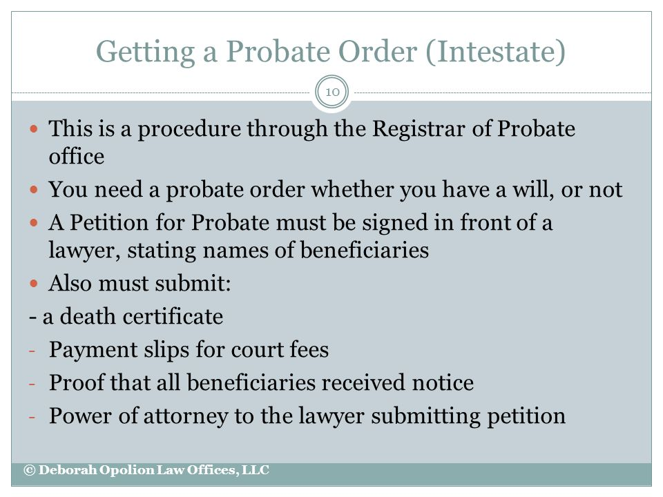 Getting a Probate Order (Intestate) This is a procedure through the Registrar of Probate office You need a probate order whether you have a will, or n