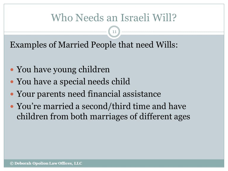 Who Needs an Israeli Will? Examples of Married People that need Wills: You have young children You have a special needs child Your parents need financ