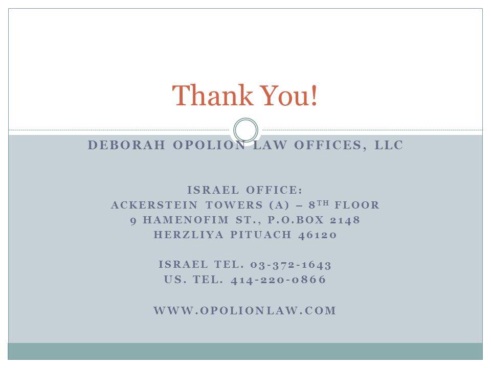 DEBORAH OPOLION LAW OFFICES, LLC ISRAEL OFFICE: ACKERSTEIN TOWERS (A) – 8 TH FLOOR 9 HAMENOFIM ST., P.O.BOX 2148 HERZLIYA PITUACH 46120 ISRAEL TEL. 03