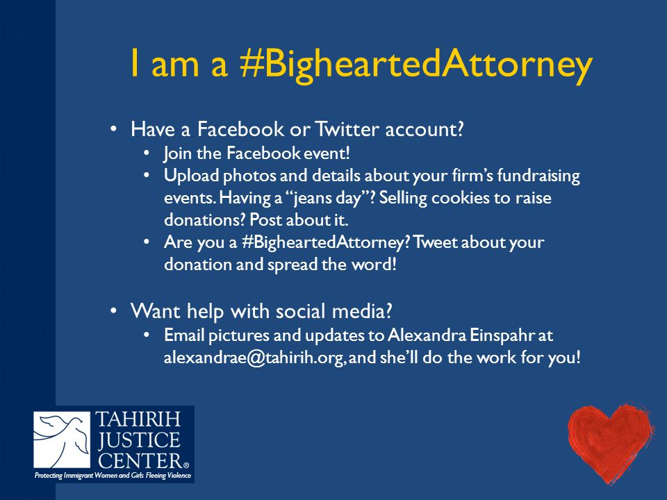 Protecting Immigrant Women and Girls Fleeing Violence I am a #BigheartedAttorney Have a Facebook or Twitter account? Join the Facebook event! Upload p