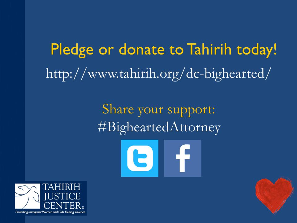 Protecting Immigrant Women and Girls Fleeing Violence Pledge or donate to Tahirih today! http://www.tahirih.org/dc-bighearted/ Share your support: #Bi