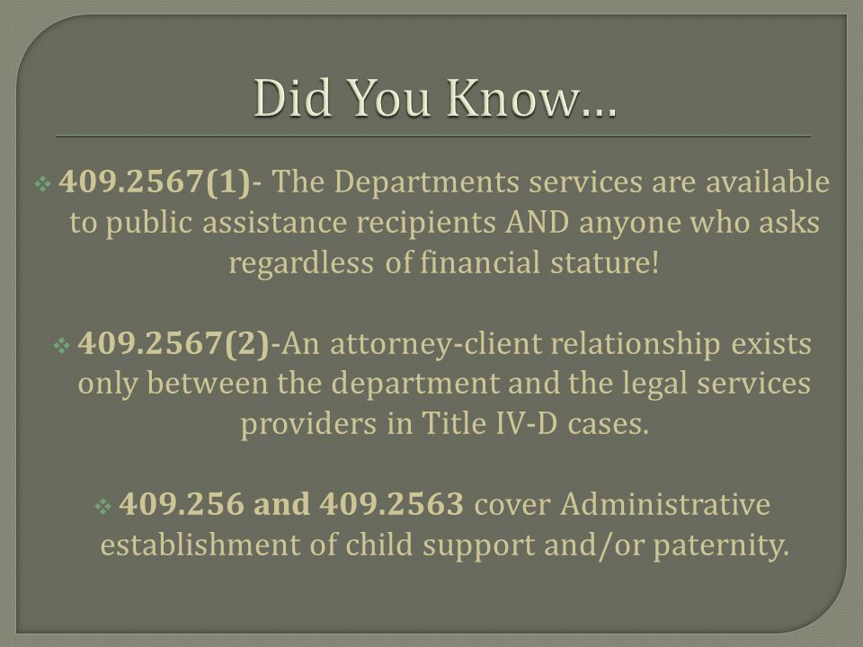  409.2567(1)- The Departments services are available to public assistance recipients AND anyone who asks regardless of financial stature.