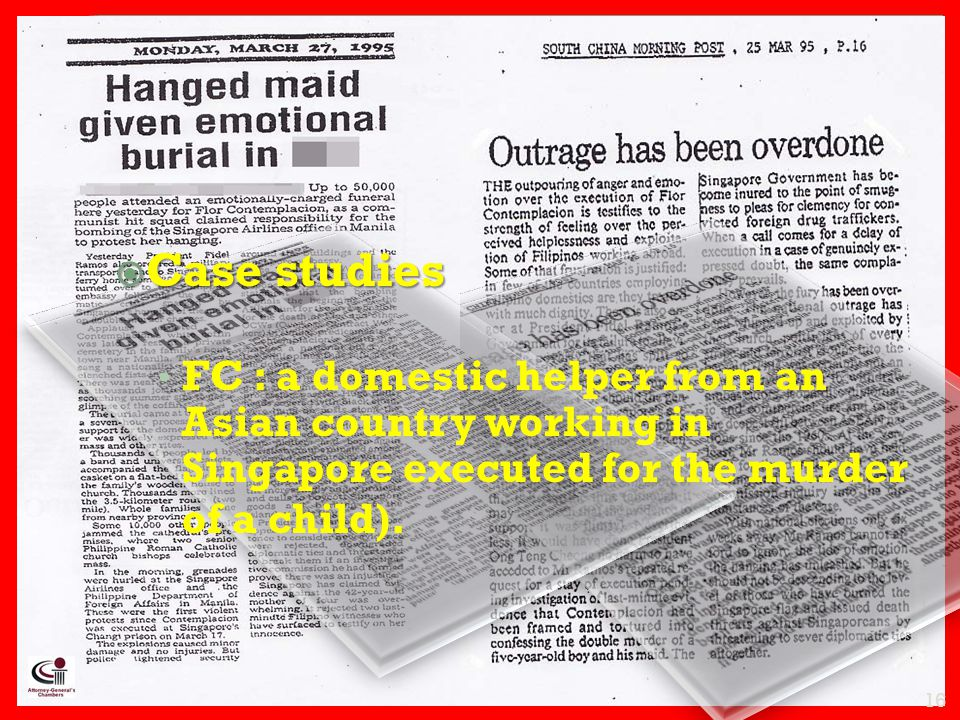  Case studies FC : a domestic helper from an Asian country working in Singapore executed for the murder of a child).