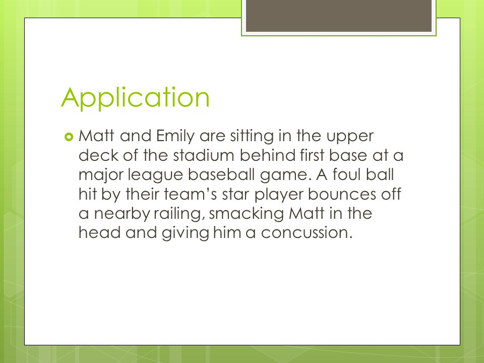 Application  Matt and Emily are sitting in the upper deck of the stadium behind first base at a major league baseball game.