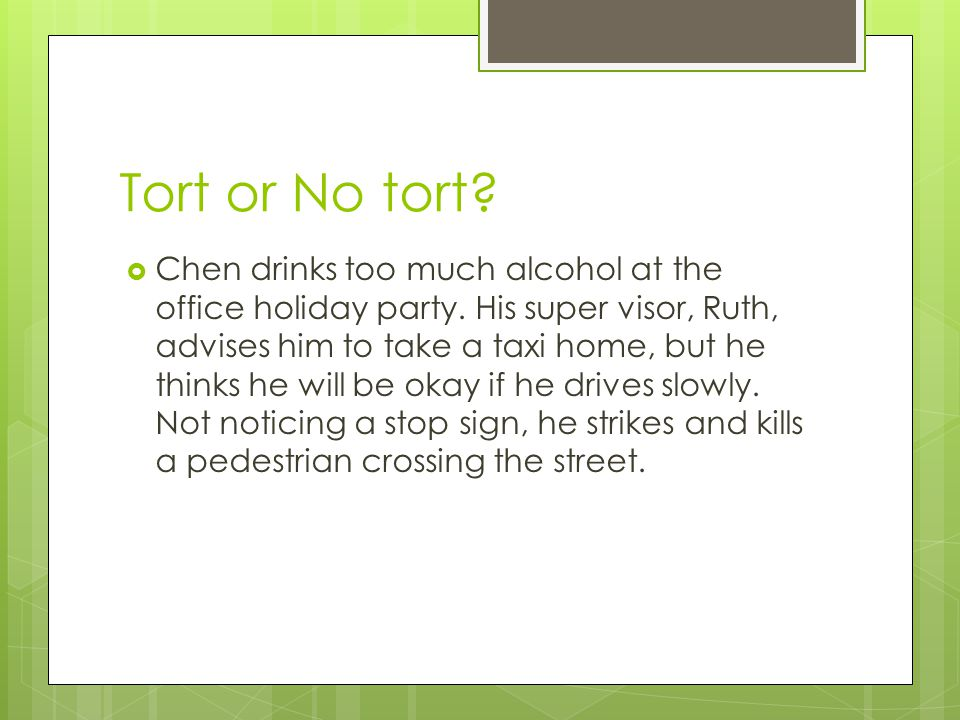 Tort or No tort. Chen drinks too much alcohol at the office holiday party.