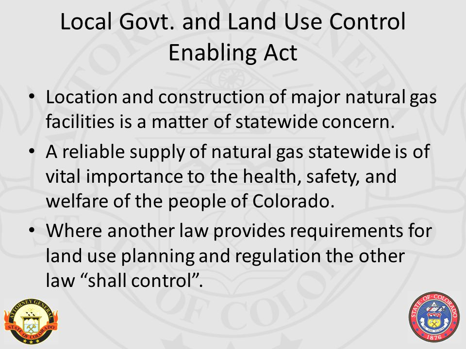 Local Govt. and Land Use Control Enabling Act Location and construction of major natural gas facilities is a matter of statewide concern. A reliable s