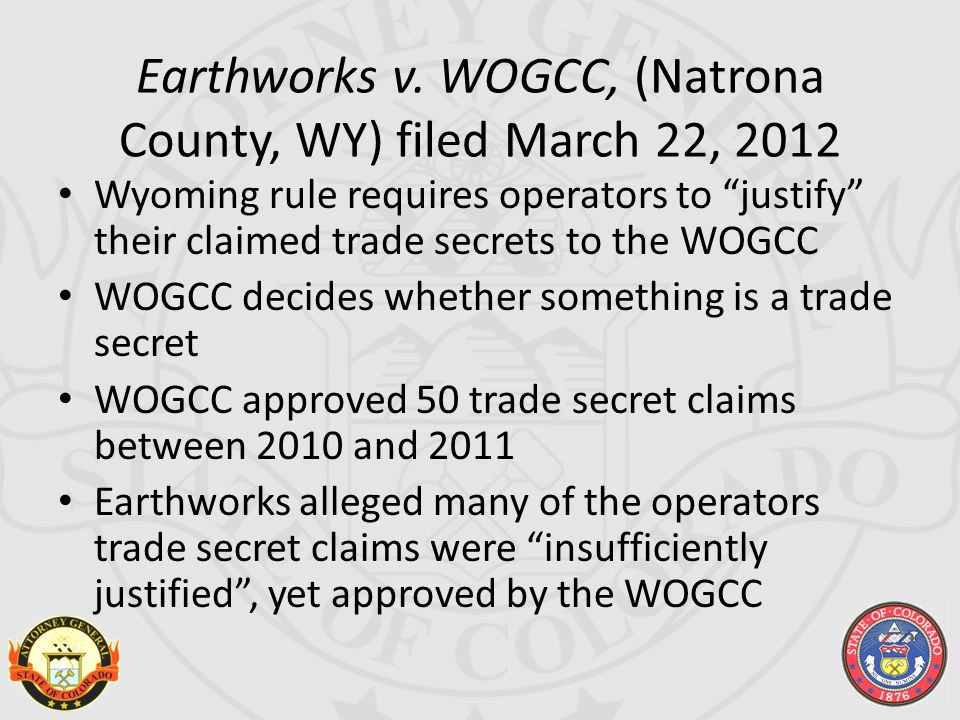 """Earthworks v. WOGCC, (Natrona County, WY) filed March 22, 2012 Wyoming rule requires operators to """"justify"""" their claimed trade secrets to the WOGCC W"""