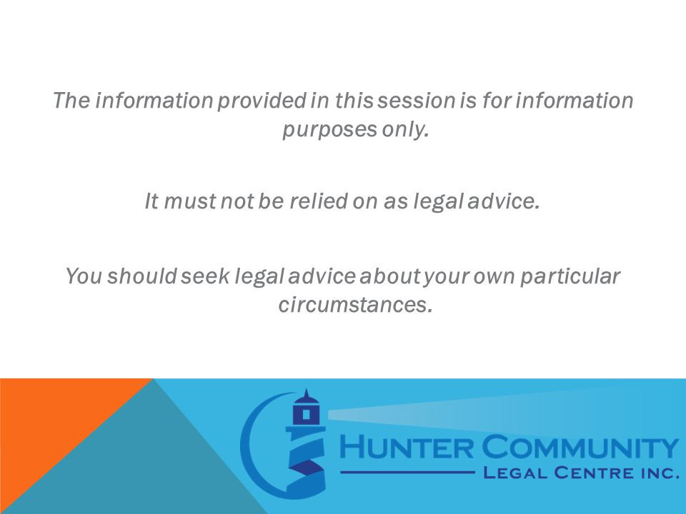 The information provided in this session is for information purposes only. It must not be relied on as legal advice. You should seek legal advice abou