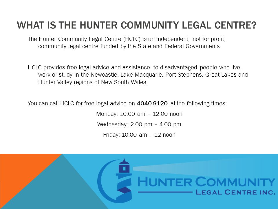 WHO CAN HELP ME WRITE MY WILL The Hunter Community Legal Centre cannot draft wills.