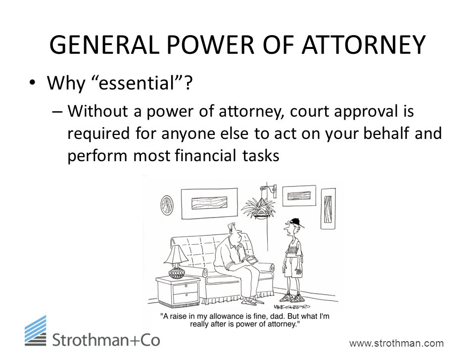 """www.strothman.com GENERAL POWER OF ATTORNEY Why """"essential""""? – Without a power of attorney, court approval is required for anyone else to act on your"""