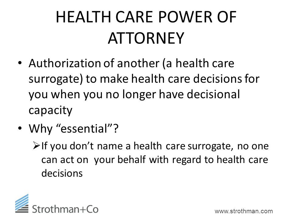 www.strothman.com HEALTH CARE POWER OF ATTORNEY Authorization of another (a health care surrogate) to make health care decisions for you when you no l