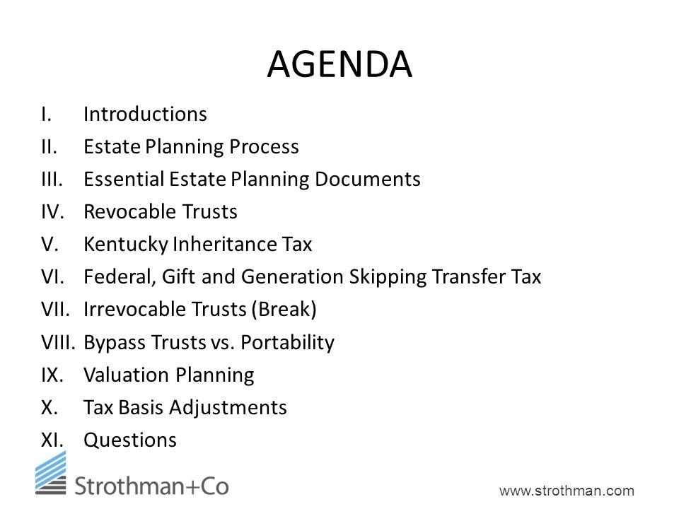www.strothman.com AGENDA I.Introductions II.Estate Planning Process III.Essential Estate Planning Documents IV.Revocable Trusts V.Kentucky Inheritance