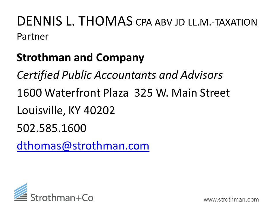 www.strothman.com DENNIS L. THOMAS CPA ABV JD LL.M.-TAXATION Partner Strothman and Company Certified Public Accountants and Advisors 1600 Waterfront P