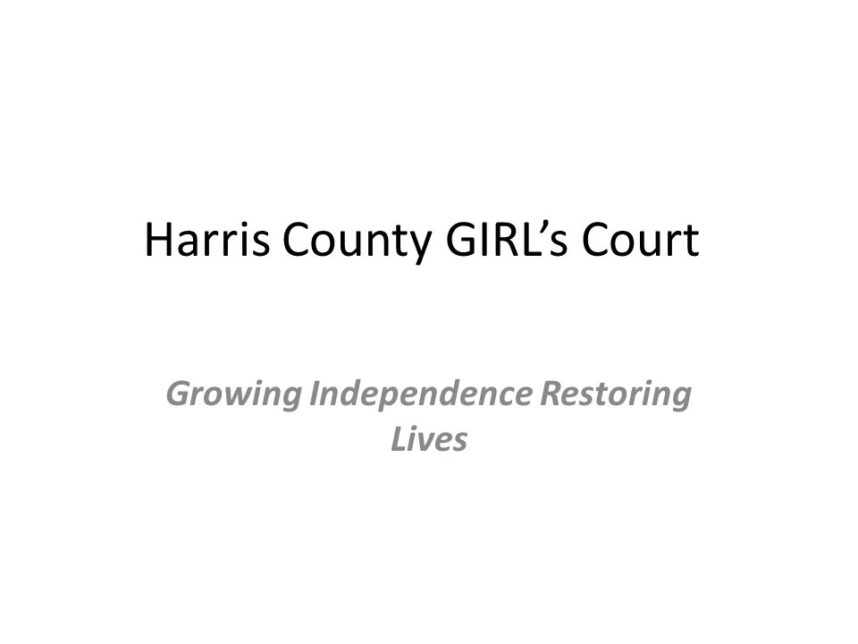 Harris County GIRL's Court Growing Independence Restoring Lives