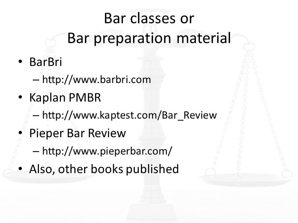 Bar classes or Bar preparation material BarBri – http://www.barbri.com Kaplan PMBR – http://www.kaptest.com/Bar_Review Pieper Bar Review – http://www.pieperbar.com/ Also, other books published