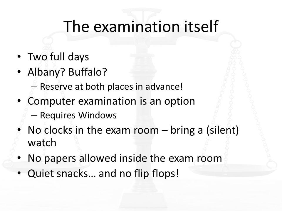 The examination itself Two full days Albany. Buffalo.
