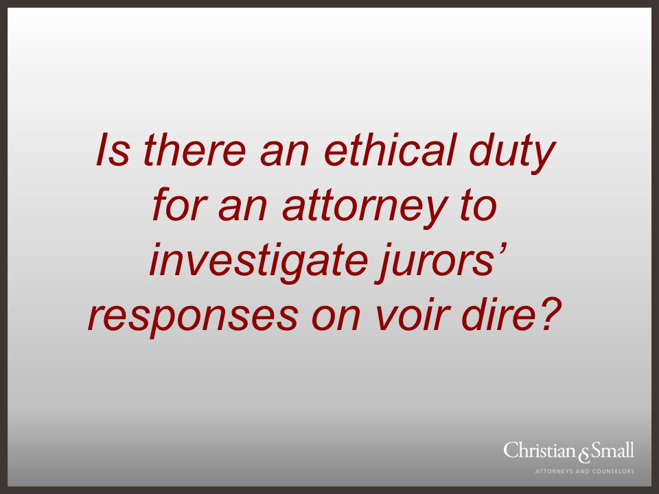 Is there an ethical duty for an attorney to investigate jurors' responses on voir dire?
