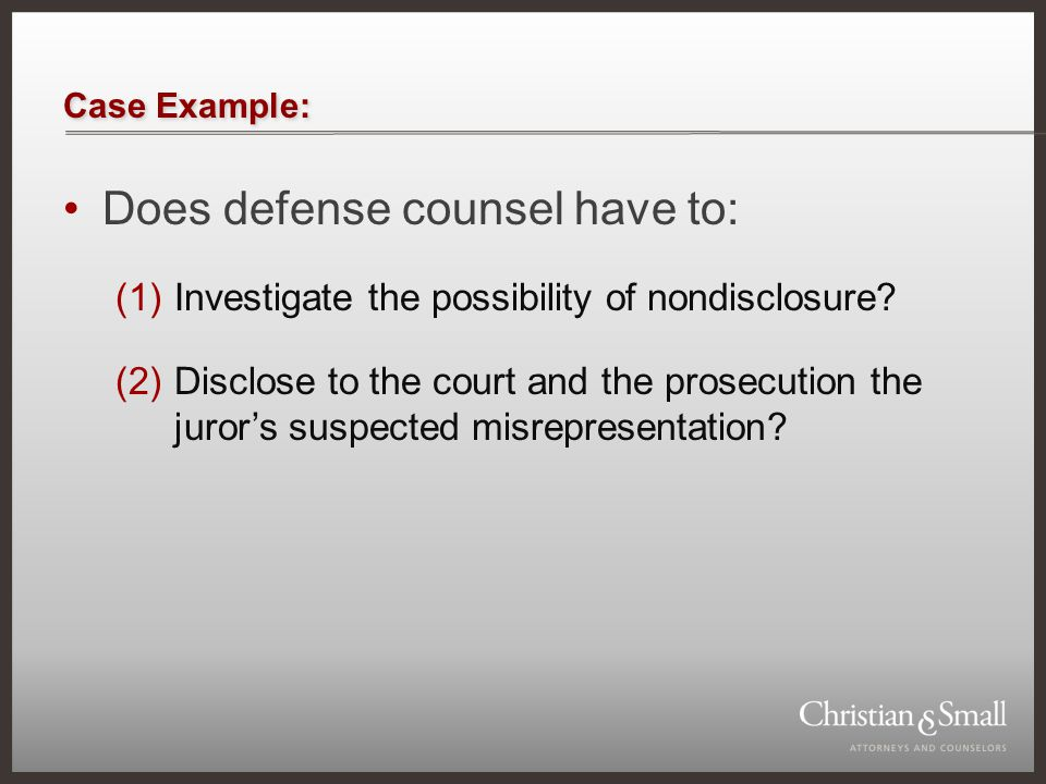 Case Example: Does defense counsel have to: (1)Investigate the possibility of nondisclosure? (2)Disclose to the court and the prosecution the juror's