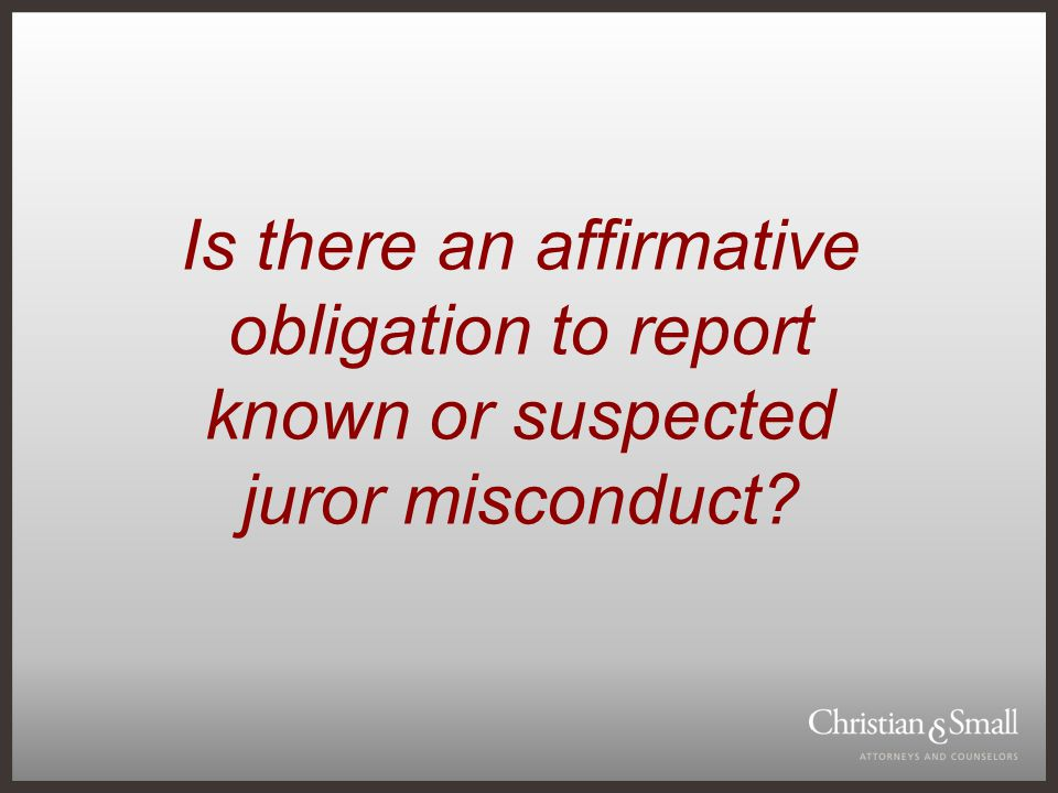 Is there an affirmative obligation to report known or suspected juror misconduct
