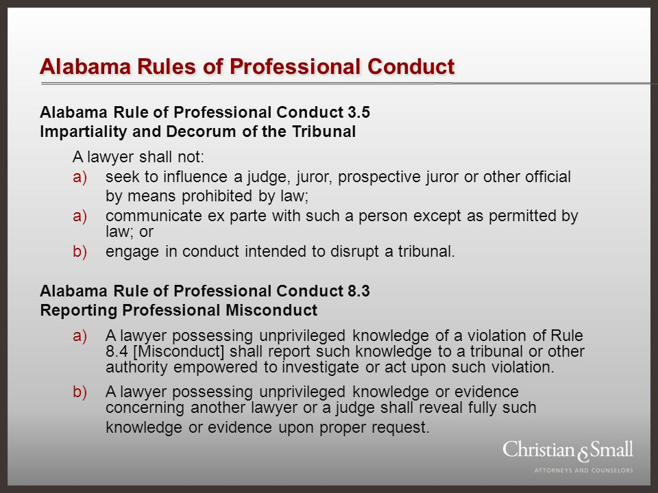 Alabama Rules of Professional Conduct Alabama Rule of Professional Conduct 3.5 Impartiality and Decorum of the Tribunal A lawyer shall not: a)seek to