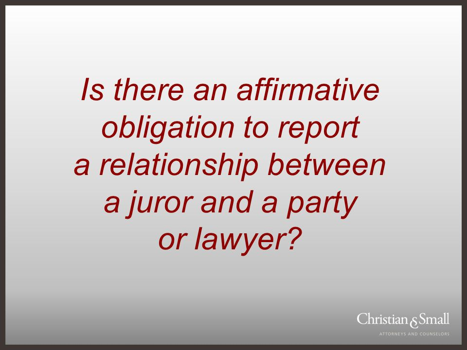 Is there an affirmative obligation to report a relationship between a juror and a party or lawyer?