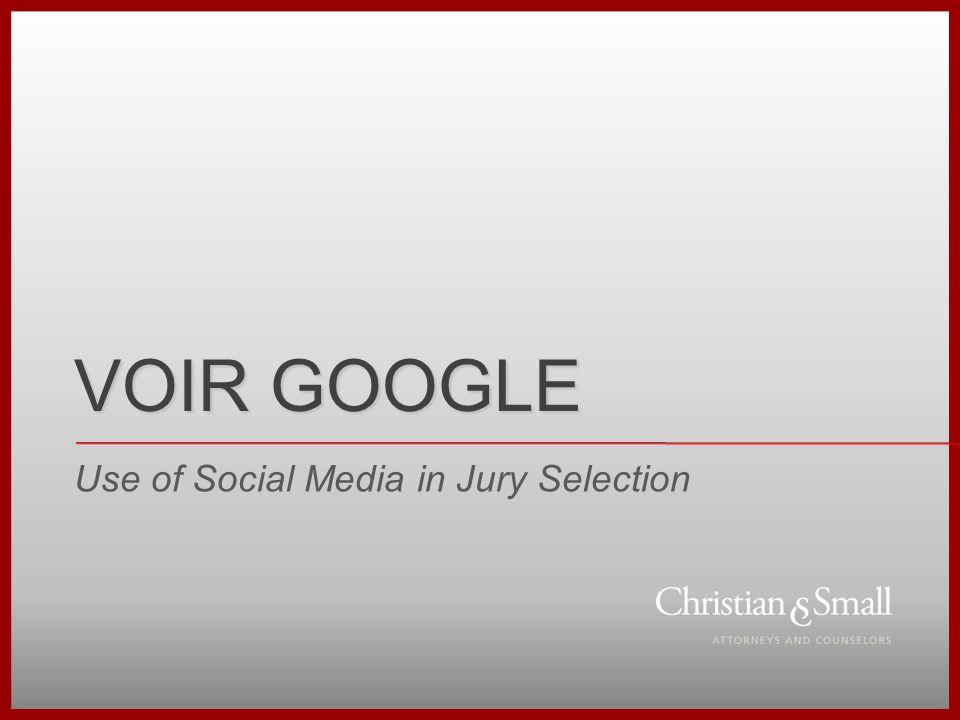 VOIR GOOGLE Use of Social Media in Jury Selection