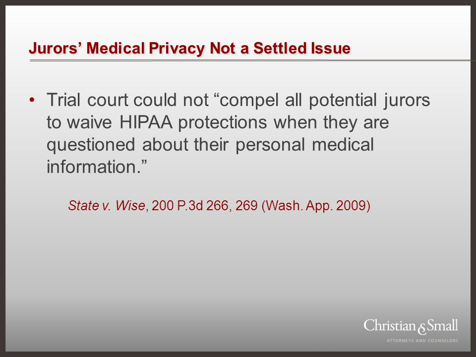 """Jurors' Medical Privacy Not a Settled Issue Trial court could not """"compel all potential jurors to waive HIPAA protections when they are questioned abo"""