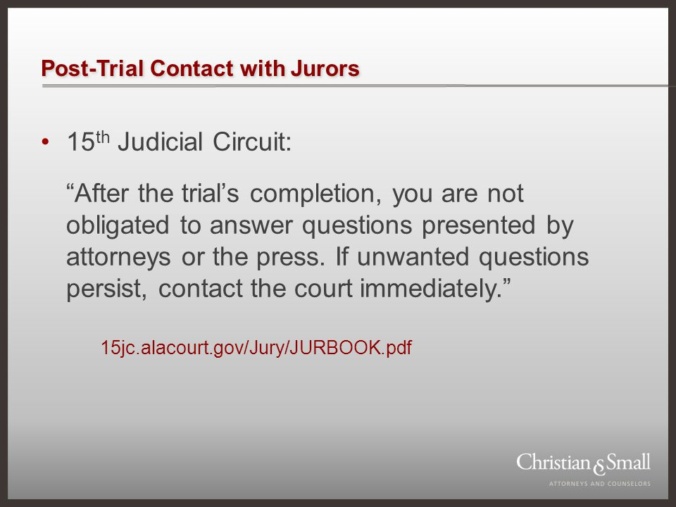 """Post-Trial Contact with Jurors 15 th Judicial Circuit: """"After the trial's completion, you are not obligated to answer questions presented by attorneys"""