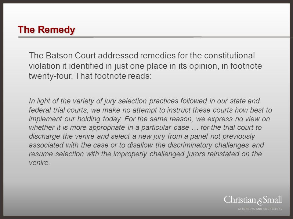 The Remedy The Batson Court addressed remedies for the constitutional violation it identified in just one place in its opinion, in footnote twenty-four.