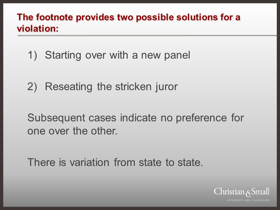 The footnote provides two possible solutions for a violation: 1)Starting over with a new panel 2)Reseating the stricken juror Subsequent cases indicat