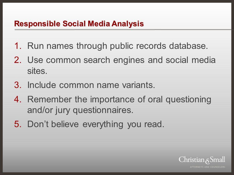 Responsible Social Media Analysis 1.Run names through public records database.