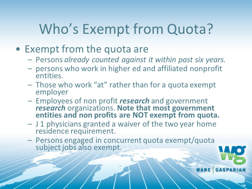 Who's Exempt from Quota? Exempt from the quota are –Persons already counted against it within past six years. –persons who work in higher ed and affil