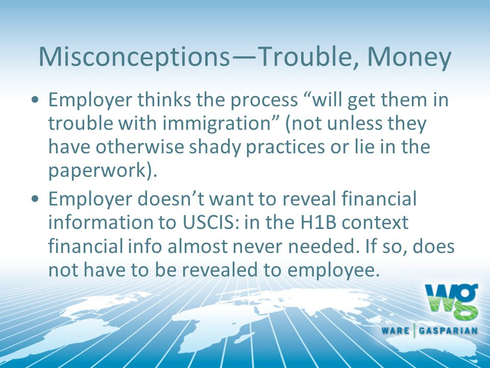 "Misconceptions—Trouble, Money Employer thinks the process ""will get them in trouble with immigration"" (not unless they have otherwise shady practices"