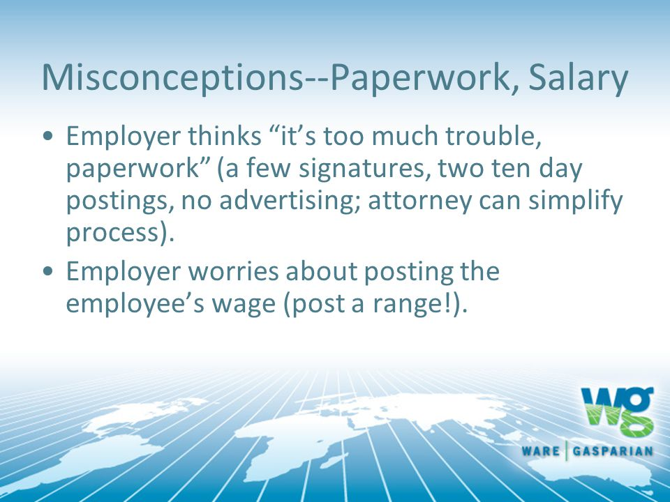 Misconceptions--Paperwork, Salary Employer thinks it's too much trouble, paperwork (a few signatures, two ten day postings, no advertising; attorney can simplify process).