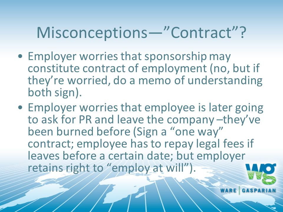 "Misconceptions—""Contract""? Employer worries that sponsorship may constitute contract of employment (no, but if they're worried, do a memo of understan"
