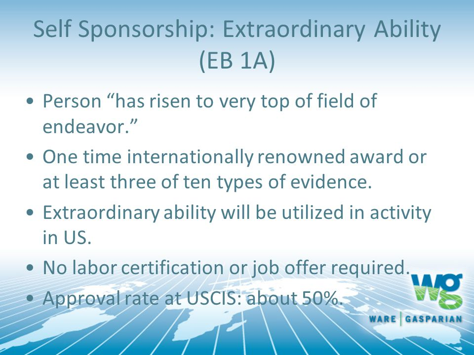 "Self Sponsorship: Extraordinary Ability (EB 1A) Person ""has risen to very top of field of endeavor."" One time internationally renowned award or at lea"