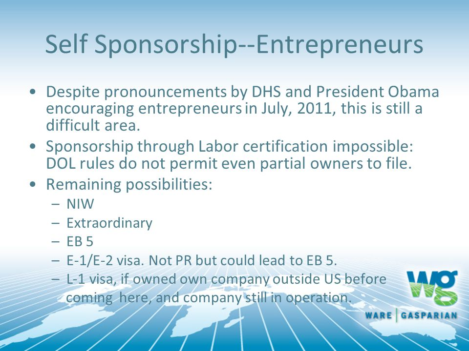 Self Sponsorship--Entrepreneurs Despite pronouncements by DHS and President Obama encouraging entrepreneurs in July, 2011, this is still a difficult a