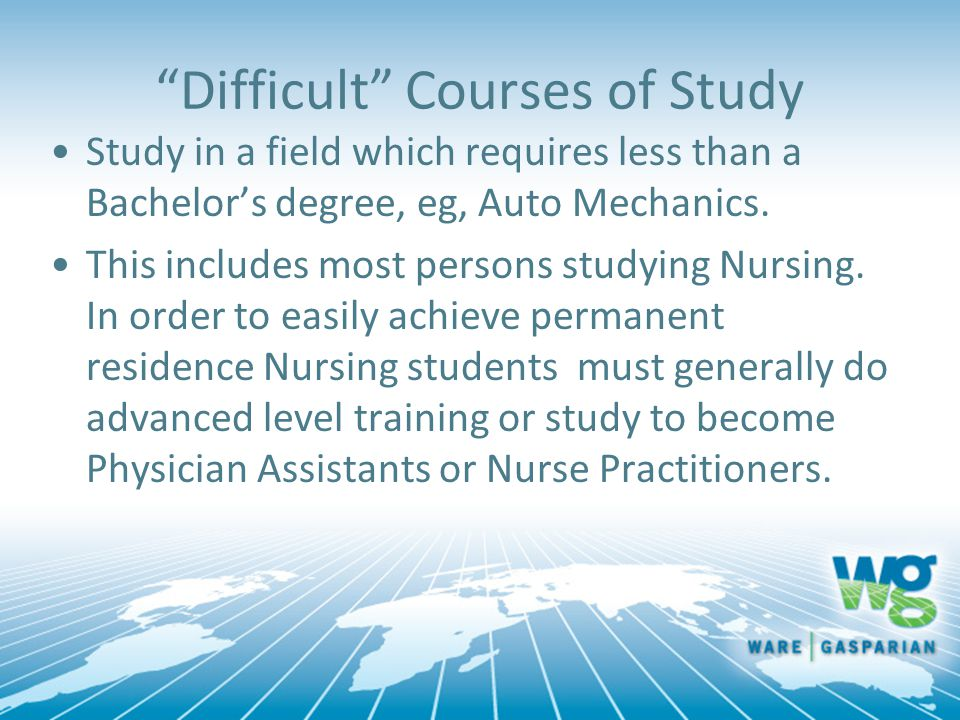 """Difficult"" Courses of Study Study in a field which requires less than a Bachelor's degree, eg, Auto Mechanics. This includes most persons studying Nu"