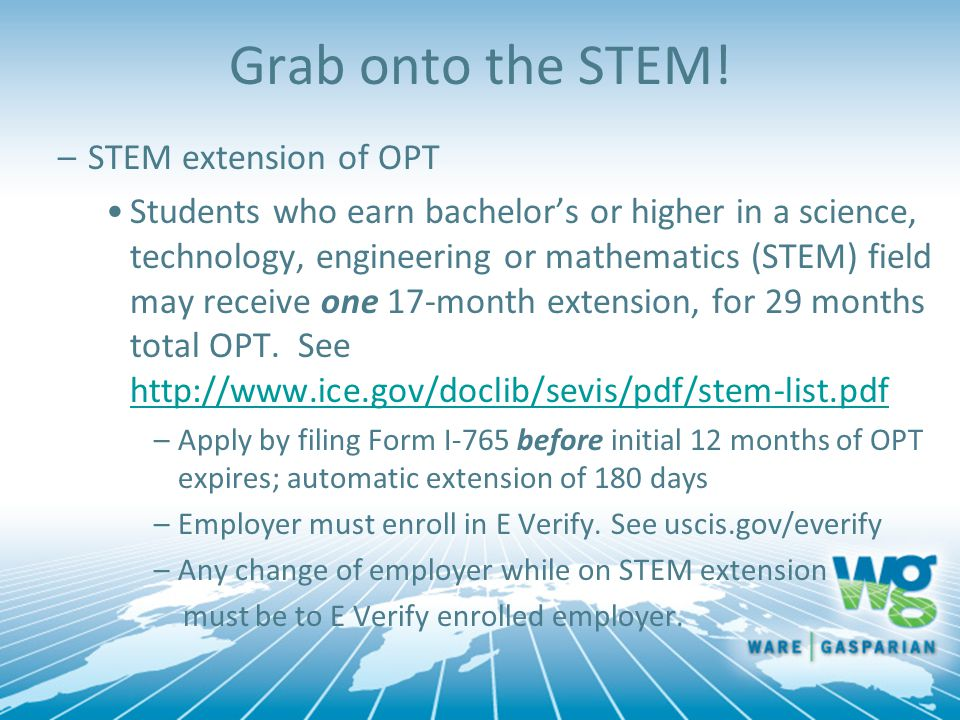 Grab onto the STEM! –STEM extension of OPT Students who earn bachelor's or higher in a science, technology, engineering or mathematics (STEM) field ma