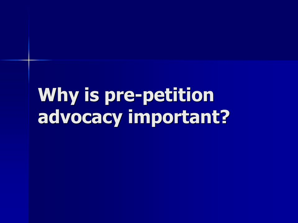 Why is pre-petition advocacy important?